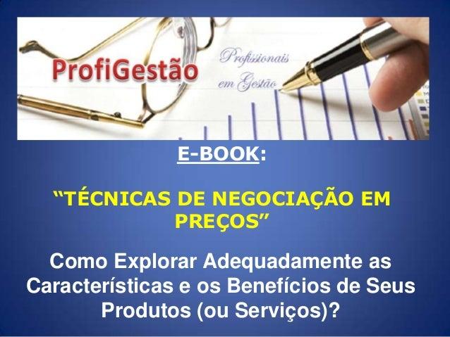"""E-BOOK: """"TÉCNICAS DE NEGOCIAÇÃO EM PREÇOS""""  Como Explorar Adequadamente as Características e os Benefícios de Seus Produto..."""