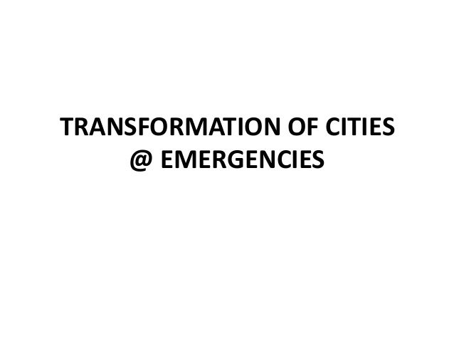 TRANSFORMATION OF CITIES @ EMERGENCIES