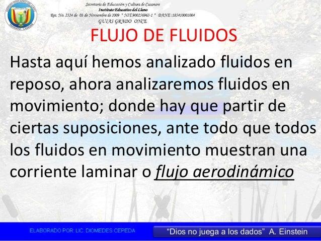 FLUJO DE FLUIDOS Hasta aquí hemos analizado fluidos en reposo, ahora analizaremos fluidos en movimiento; donde hay que par...