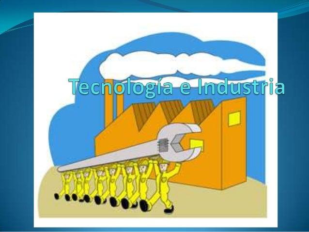 Tecnología Industrial La industria es el conjunto de procesos y actividades que tienen como finalidad transformar las mate...