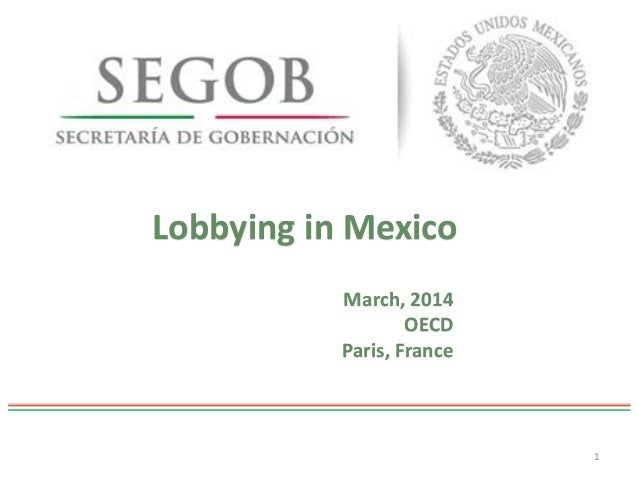 Lobbying in Mexico 1 March, 2014 OECD Paris, France