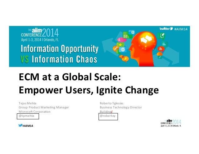 #AIIM14  #AIIM14   #AIIM14   ECM  at  a  Global  Scale:   Empower  Users,  Ignite  Change   Tejas...
