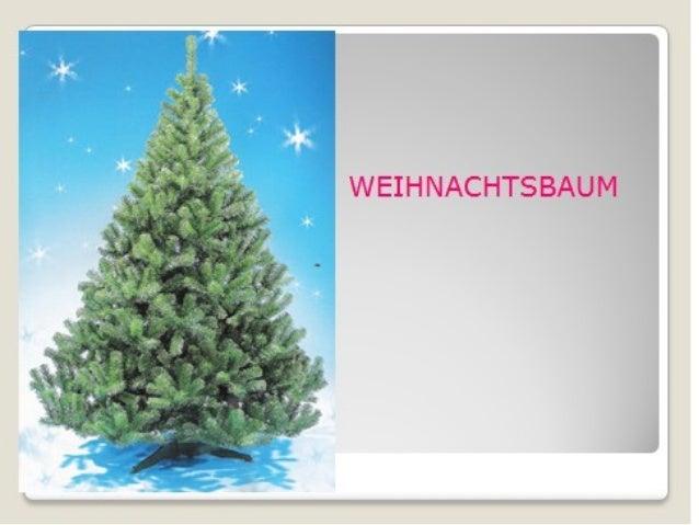 Der Tannenbaum Der Tannenbaum ist das Weihnachtssymbol. Man schmückt ihn mit Kerzen, Äpfeln, Sternen, goldenen und silbern...