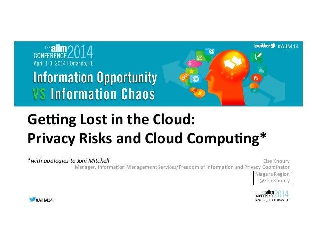 #AIIM14  #AIIM14   #AIIM14   Ge#ng  Lost  in  the  Cloud:     Privacy  Risks  and  Cloud  Compu<...