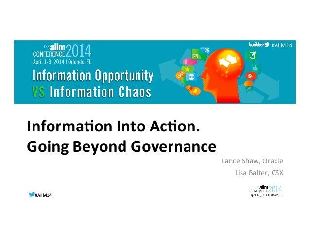 #AIIM14  #AIIM14   #AIIM14   Informa(on  Into  Ac(on.     Going  Beyond  Governance     Lance  Sha...