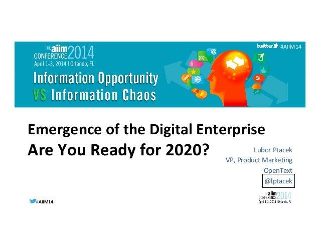 #AIIM14  #AIIM14   #AIIM14   Emergence  of  the  Digital  Enterprise       Are  You  Ready  for...
