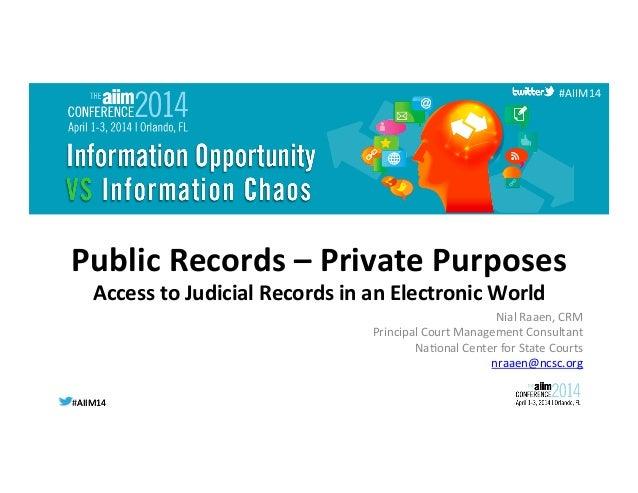 #AIIM14	   #AIIM14	    #AIIM14	    Public	   Records	   –	   Private	   Purposes	    Access	   to	   Judicial	   Records	 ...