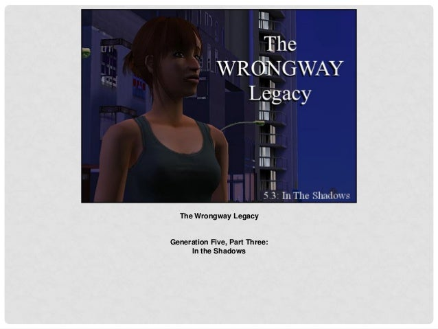 The Wrongway Legacy Generation Five, Part Three: In the Shadows
