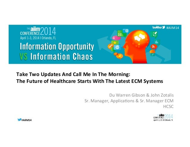 #AIIM14  #AIIM14   #AIIM14   Take  Two  Updates  And  Call  Me  In  The  Morning:     The  Fut...
