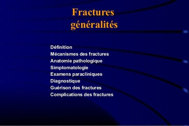Fractures généralités Définition Mécanismes des fractures Anatomie pathologique Simptomatologie Examens paracliniques Diag...
