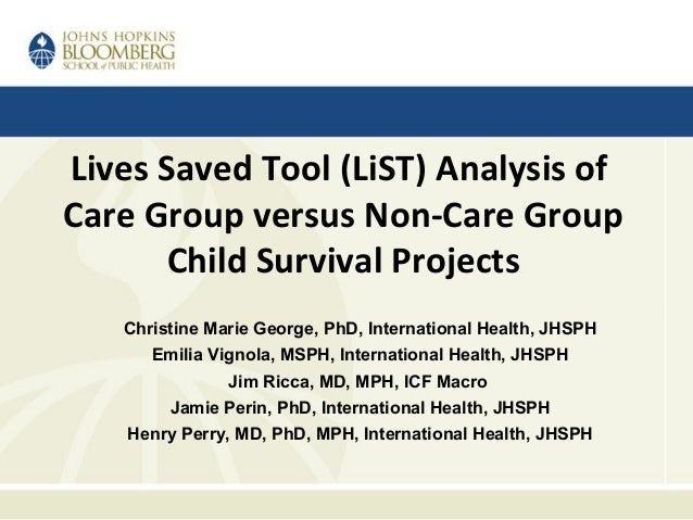Lives Saved Tool (LiST) Analysis of Care Group versus Non-Care Group Child Survival Projects Christine Marie George, PhD, ...