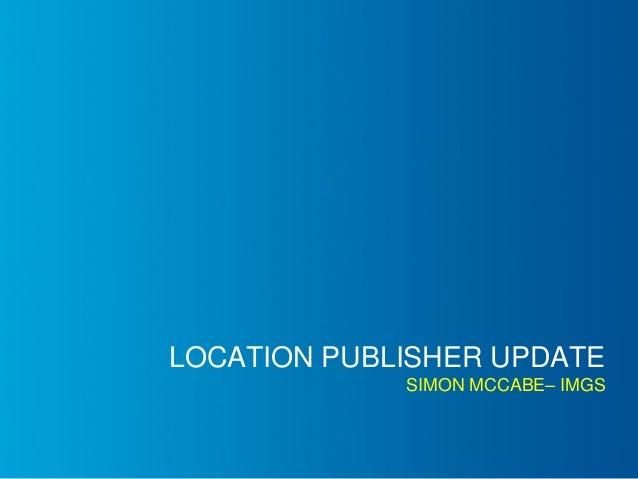 LOCATION PUBLISHER UPDATE SIMON MCCABE– IMGS