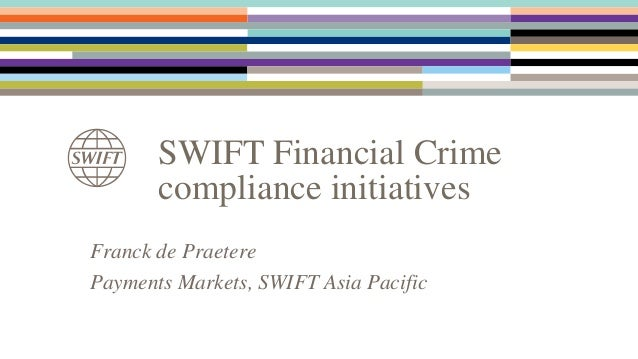 SWIFT Financial Crime compliance initiatives Franck de Praetere Payments Markets, SWIFT Asia Pacific