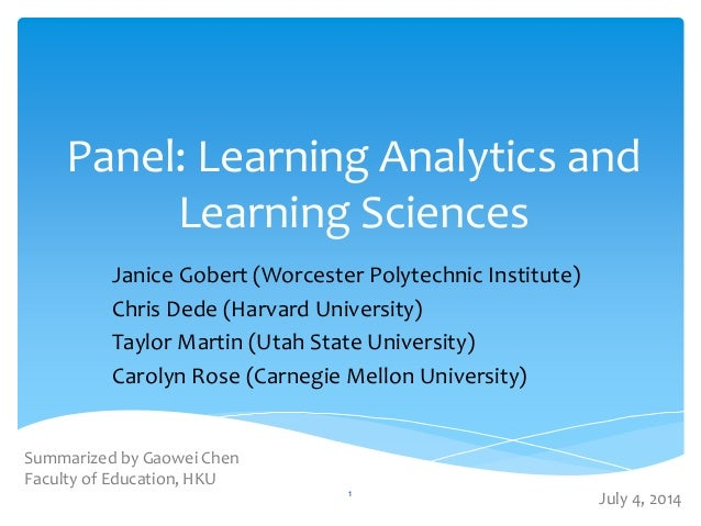 Panel: Learning Analytics and Learning Sciences Janice Gobert (Worcester Polytechnic Institute) Chris Dede (Harvard Univer...