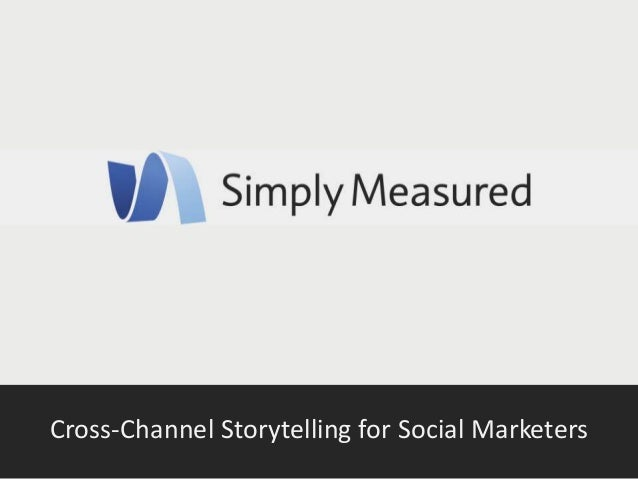 Cross Channel Story Tellers for Social Marketers - Lindzee McCain - Social Fresh EAST 2014