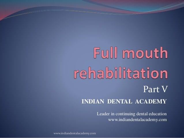 Part V INDIAN DENTAL ACADEMY Leader in continuing dental education www.indiandentalacademy.com www.indiandentalacademy.com