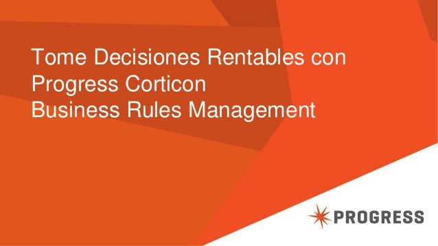 Tome Decisiones Rentables con  Progress Corticon  Business Rules Management
