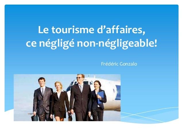 Le tourisme d'affaires,  ce négligé non-négligeable!  Frédéric Gonzalo