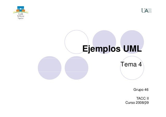 Ejemplos UML  Tema 4  Grupo 46  TACC 1  II  Curso 2008/09