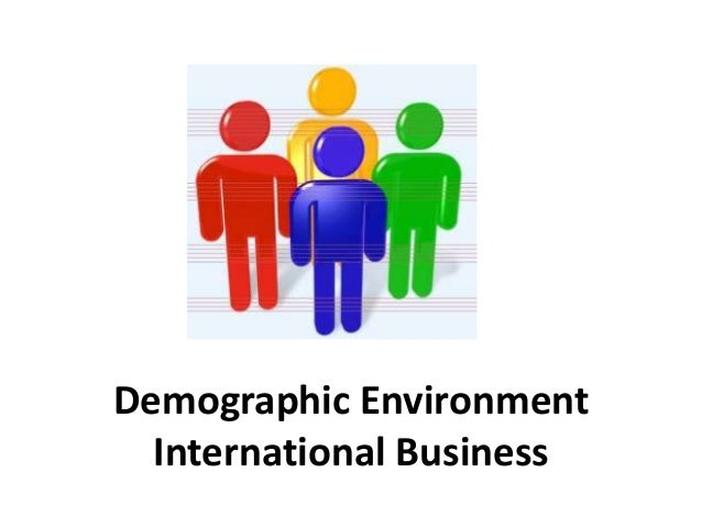 demographic environment Population and the environment: the global challenge why is human well-being on the rise when our ecosystem services are in decline this much-discussed article explains.