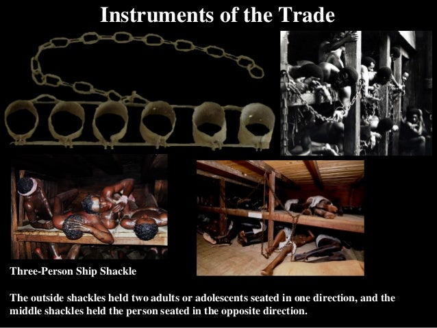 Instruments of the Trade Three-Person Ship Shackle The outside shackles held two adults or adolescents seated in one direc...