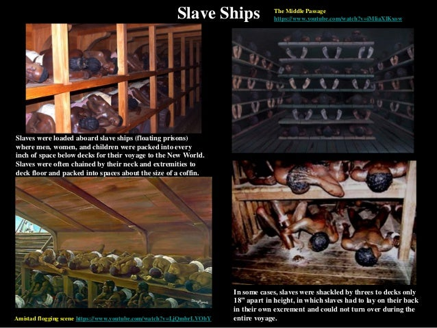 Slave Ships Slaves were loaded aboard slave ships (floating prisons) where men, women, and children were packed into every...