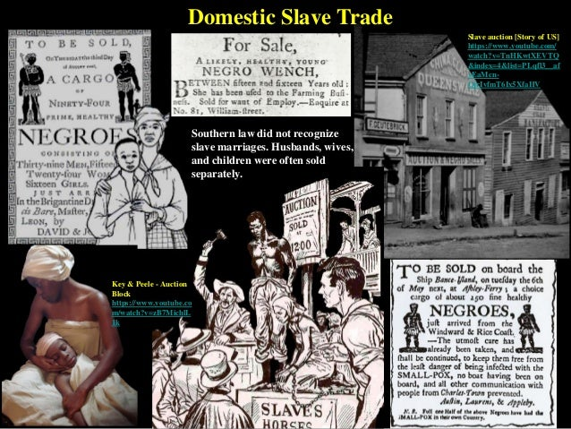 Southern law did not recognize slave marriages. Husbands, wives, and children were often sold separately. Domestic Slave T...