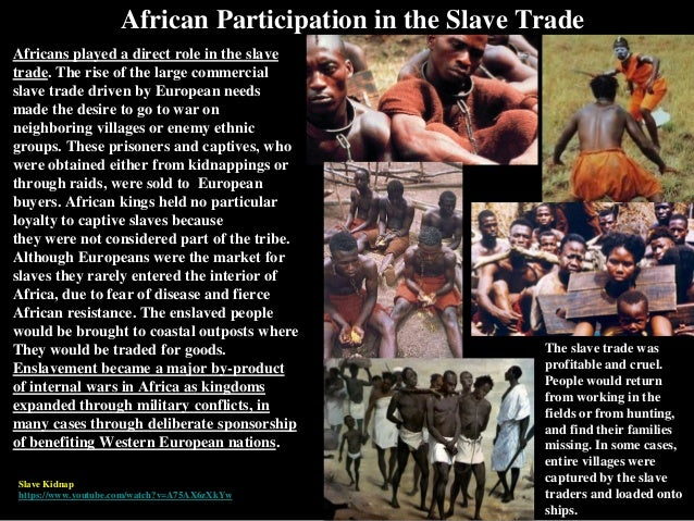 African Participation in the Slave Trade Africans played a direct role in the slave trade. The rise of the large commercia...