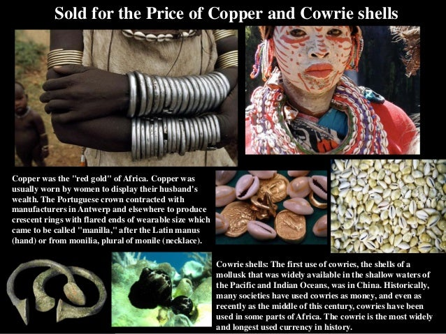 "Sold for the Price of Copper and Cowrie shells Copper was the ""red gold"" of Africa. Copper was usually worn by women to di..."