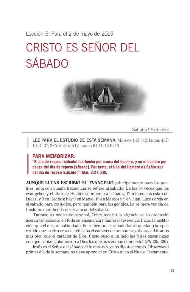 33 Lección 5: Para el 2 de mayo de 2015 CRISTO ES SEÑOR DEL SÁBADO Sábado 25 de abril LEE PARA EL ESTUDIO DE ESTA SEMANA: ...