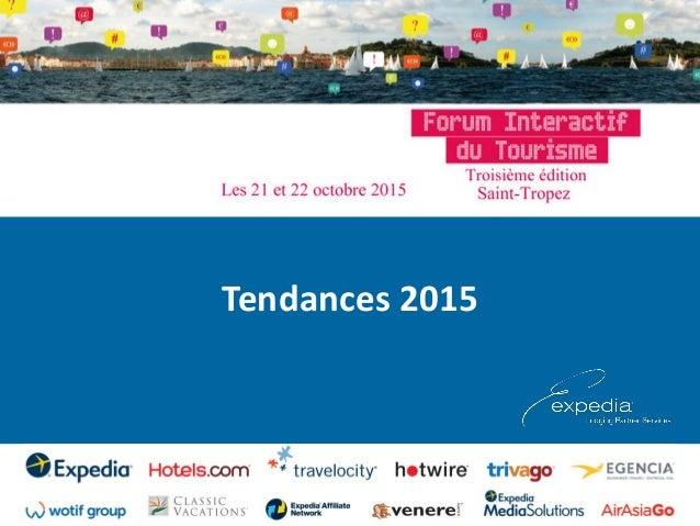 © Expedia, Inc. Tous droits réservés. Informations confidentielles et privées 1 Tendances 2015