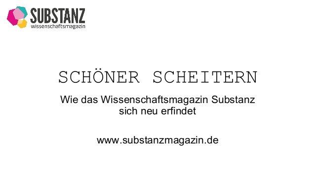 SCHÖNER SCHEITERN Wie das Wissenschaftsmagazin Substanz sich neu erfindet www.substanzmagazin.de