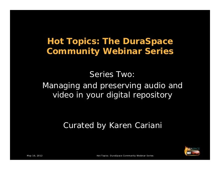 Hot Topics: The DuraSpace               Community Webinar Series                       Series Two:           Managing and ...