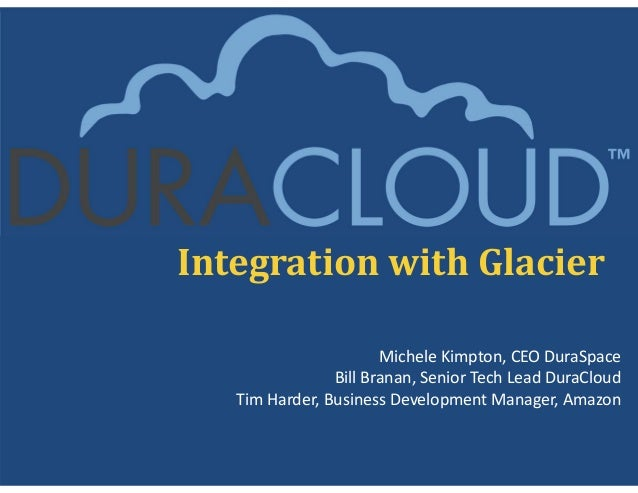 5-16-13 Using the DuraCloud Service to archive content in Glacier Presentation Slides