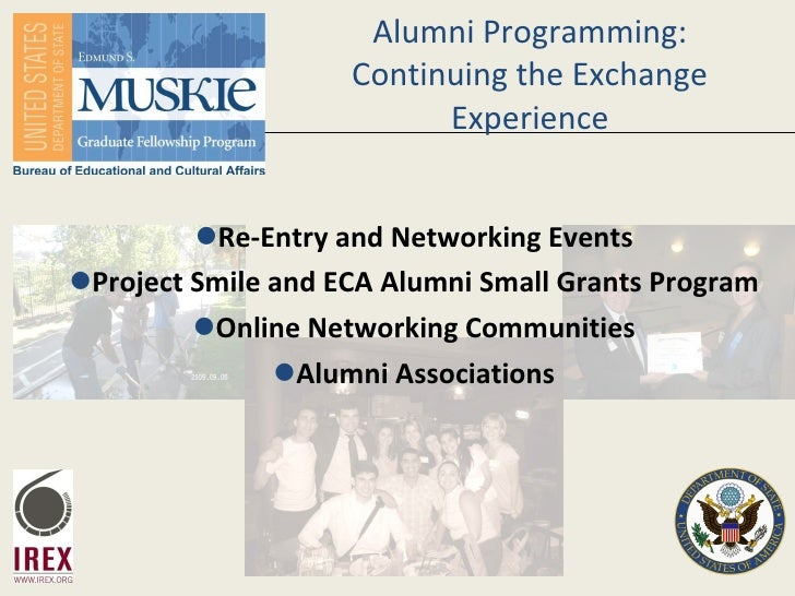 Alumni Programming: Continuing the Exchange Experience <ul><li>Re-Entry and Networking Events </li></ul><ul><li>Project Sm...