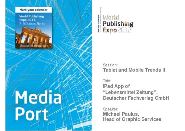 "Session:Tablet and Mobile Trends IITitle:iPad App of""Lebensmittel Zeitung"",Deutscher Fachverlag GmbHSpeaker:Michael Paulus..."