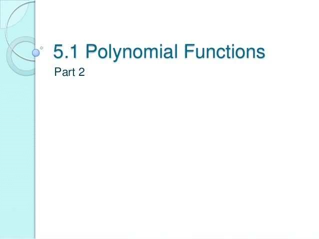 5.1 Polynomial FunctionsPart 2