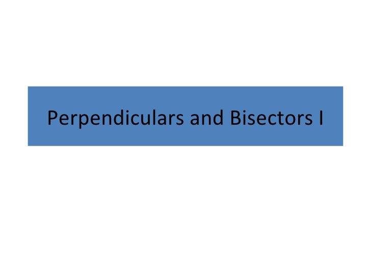 Perpendiculars and Bisectors I