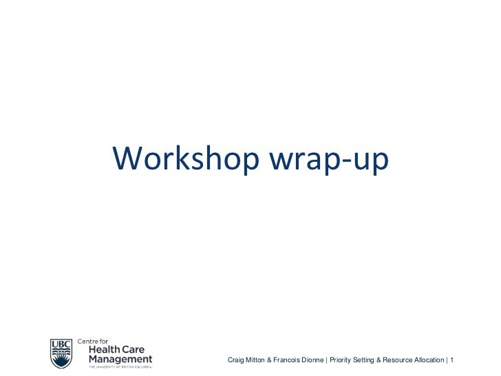 Workshop wrap-up      Craig Mitton & Francois Dionne | Priority Setting & Resource Allocation | 1