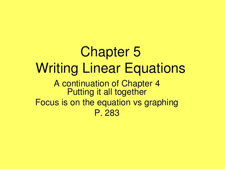 Chapter 5Writing Linear Equations    A continuation of Chapter 4        Putting it all togetherFocus is on the equation vs...