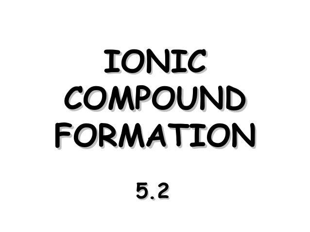 IONICIONIC COMPOUNDCOMPOUND FORMATIONFORMATION 5.25.2