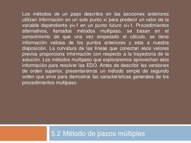 5.2 Método de pasos múltiples Los métodos de un paso descritos en las secciones anteriores utilizan información en un solo...