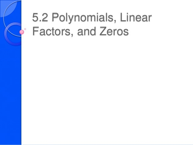 5.2 Polynomials, LinearFactors, and Zeros