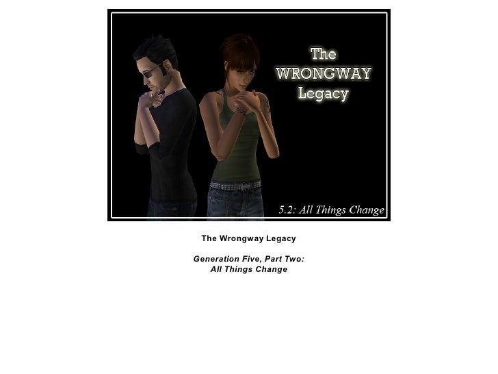 The Wrongway LegacyGeneration Five, Part Two:   All Things Change