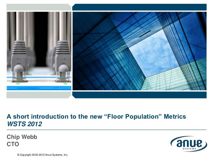 "A short introduction to the new ""Floor Population"" MetricsWSTS 2012Chip WebbCTO   © Copyright 2002-2012 Anue Systems, Inc."