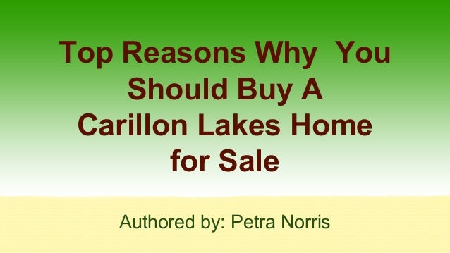 Top Reasons Why You Should Buy A Carillon Lakes Home for Sale Authored by: Petra Norris
