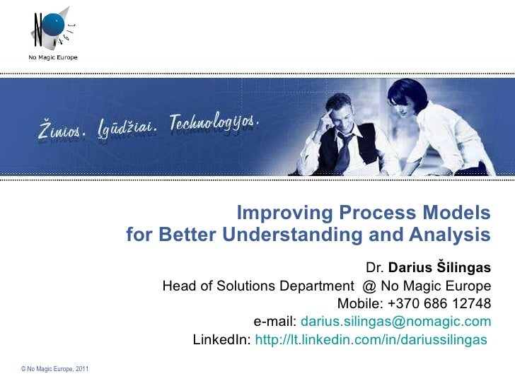 Improving Process Models for Better Understanding and Analysis Dr.  Darius Šilingas Head of Solutions Department  @ No Mag...