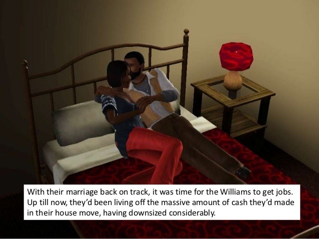 With their marriage back on track, it was time for the Williams to get jobs.Up till now, they'd been living off the massiv...