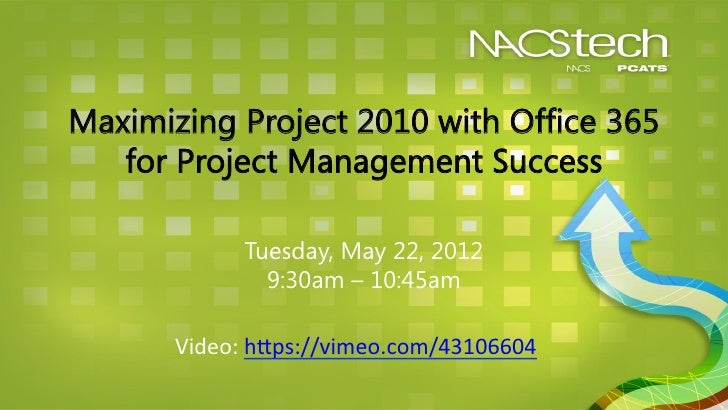 Maximizing Project 2010 with Office 365   for Project Management Success               Tuesday, May 22, 2012              ...