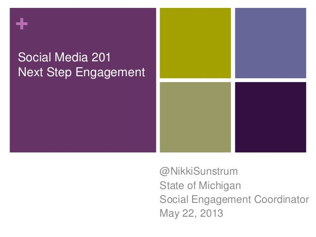 +Social Media 201Next Step Engagement@NikkiSunstrumState of MichiganSocial Engagement CoordinatorMay 22, 2013